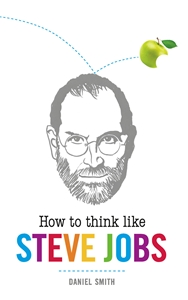 How to Think Like Steve Jobs by Daniel Smith