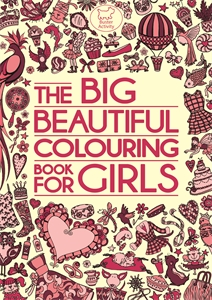 The Big Beautiful Colouring Book For Girls by Katy Jackson, Ann Kronheimer, Hannah Davies, Kimberley Scott and Nellie Ryan