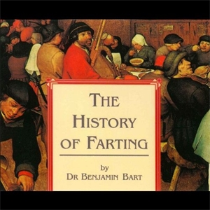 The History of Farting by Dr Benjamin Bart