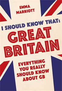I Should Know That: Great Britain by Emma Marriott