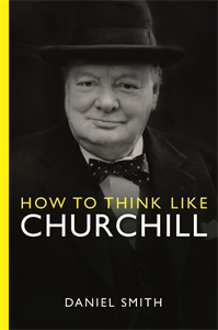 How to Think Like Churchill by Daniel Smith