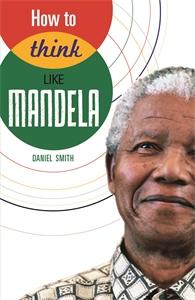 How to Think Like Mandela by Daniel Smith