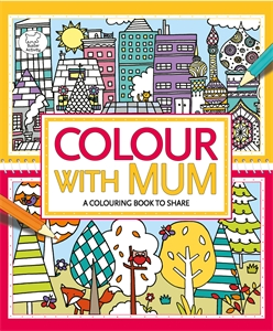 Colour With Mum by Jessie Eckel, Hannah Wood