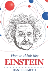 How to Think Like Einstein by Daniel Smith