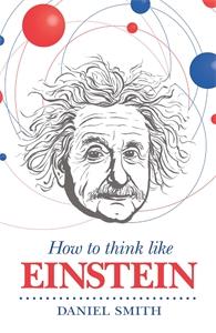 How to Think Like Einstein by Daniel Smith