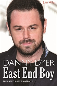 Danny Dyer: East End Boy by Joe Allan