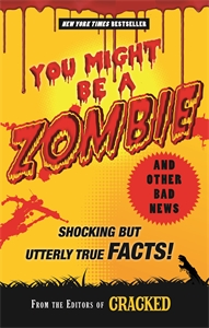 You Might Be a Zombie and Other Bad News by The Editors of Cracked