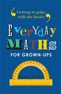 Everyday Maths for Grown-ups by Kjartan Poskitt