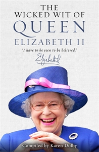 The Wicked Wit of Queen Elizabeth II by Compiled by Karen Dolby