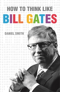How to Think Like Bill Gates by Daniel Smith