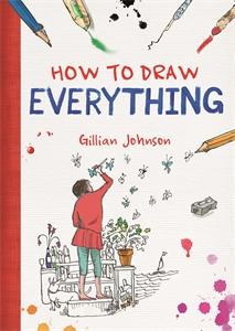 How to Draw Everything by Gillian Johnson