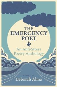 The Emergency Poet by Edited by Deborah Alma (The Emergency Poet)