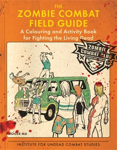 The Zombie Combat Field Guide by Roger Ma
