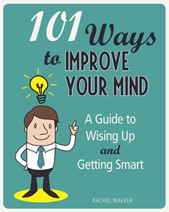101 Ways to Improve Your Mind by Rachel Walker
