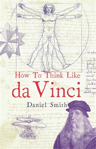 How to Think Like da Vinci by Daniel Smith