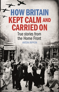How Britain Kept Calm and Carried On by Anton Rippon