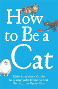 How to Be a Cat by Kitty Pusskin and Mark Leigh