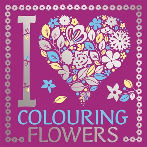 I Heart Colouring Flowers by Jane Ryder Gray, Lizzie Preston