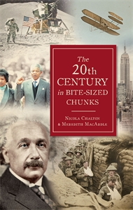 The 20th Century in Bite-Sized Chunks by Nicola Chalton and Meredith MacArdle