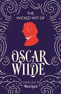 The Wicked Wit of Oscar Wilde by Maria Leach