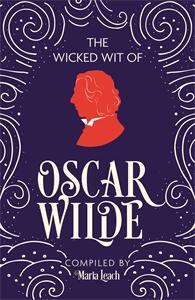 The Wicked Wit of Oscar Wilde by Maria Leach
