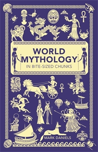 World Mythology in Bite-sized Chunks by Mark Daniels
