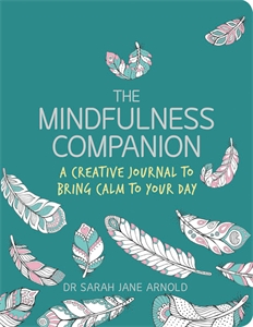 The Mindfulness Companion by Dr Sarah Jane Arnold