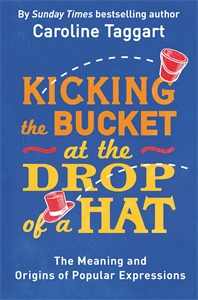 Kicking the Bucket at the Drop of a Hat by Caroline Taggart
