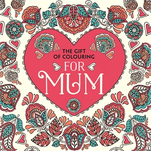 The Gift of Colouring for Mum by Various Illustrators