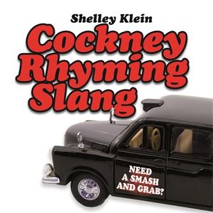 Cockney Rhyming Slang by Shelley Klein