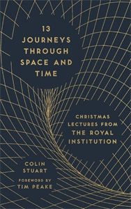 13 Journeys Through Space and Time by Colin Stuart, Foreword by Tim Peake