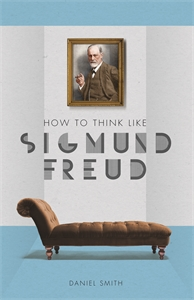 How to Think Like Sigmund Freud by Daniel Smith