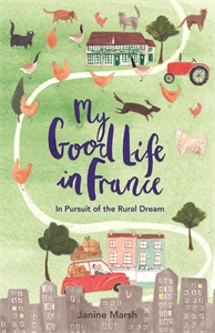 My Good Life in France by Janine Marsh
