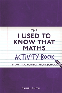 The I Used to Know That: Maths Activity Book by Daniel Smith