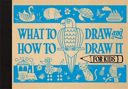 What to Draw and How to Draw It for Kids by