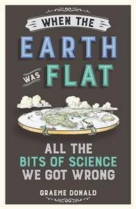 When the Earth Was Flat by Graeme Donald