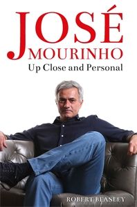 José Mourinho: Up Close and Personal by Robert Beasley