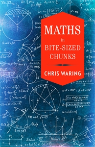Maths in Bite-sized Chunks by Chris Waring