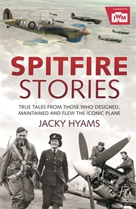 Spitfire Stories by Jacky Hyams (in association with Imperial War Museums)