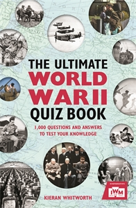 The Ultimate World War II Quiz Book by Kieran Whitworth (in association with Imperial War Museums)