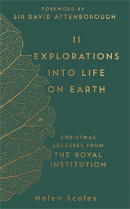 11 Explorations into Life on Earth by Helen Scales, Foreword by Sir David Attenborough