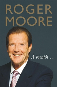Roger Moore: À bientôt… by Roger Moore