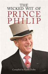 The Wicked Wit of Prince Philip by Compiled by Karen Dolby