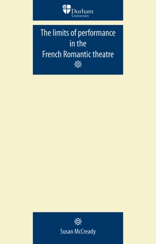 The limits of performance in the French Romantic theatre