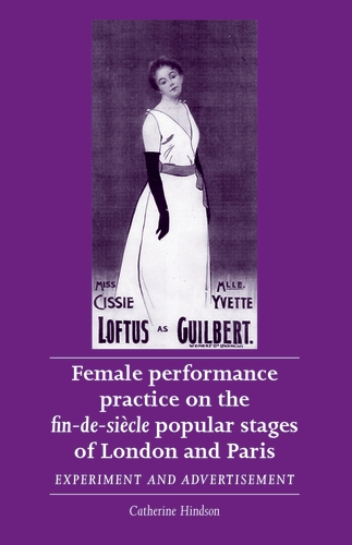 Female performance practice on the fin-de-siècle popular stages of London and Paris