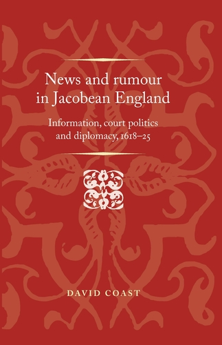 News and rumour in Jacobean England