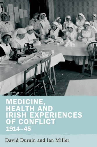 Medicine, health and Irish experiences of conflict, 1914–45