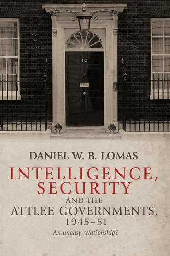 Intelligence, security and the Attlee governments, 1945–51