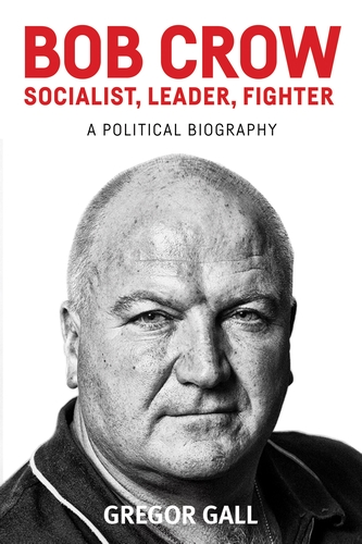 Bob Crow: Socialist, leader, fighter