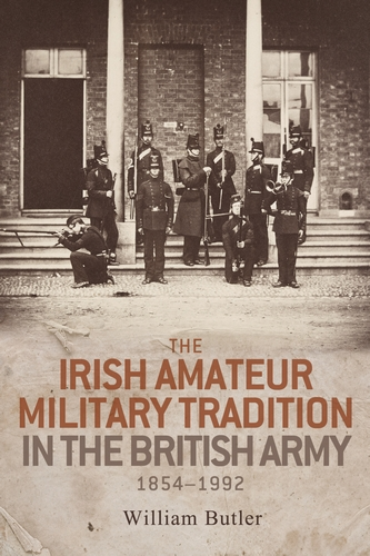 The Irish amateur military tradition in the British Army, 1854–1992